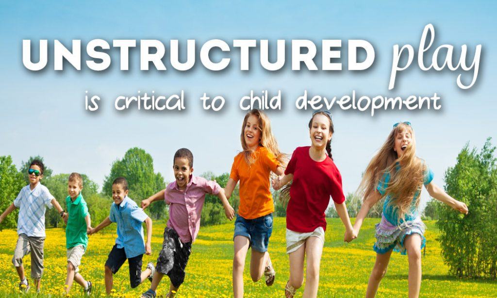 Unstructured Play Is Critical For Kids >> Unstructured Play Is Critical For Kids Their Brain Development So